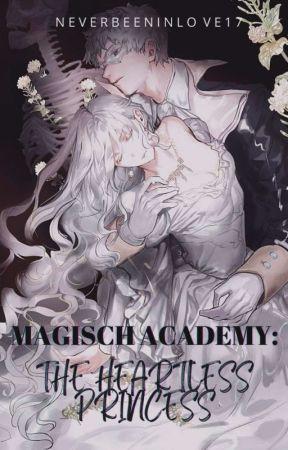 Magisch Academy: The Heartless Princess by neverbeeninlove17