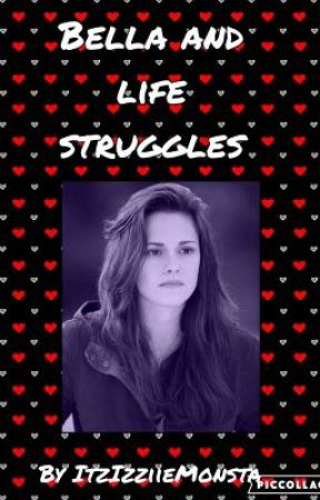 Bella and Life Struggles by ItzIzziieMonsta