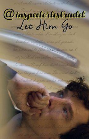 Let Him Go (Johnlock Fanfiction) by inspector_lestrudel