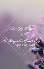 The Half-Blood and The Boy With Golden Eyes by Semi-Okay-Libero