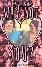 Why not you? (Phanfiction) (completed) by phanwhitets