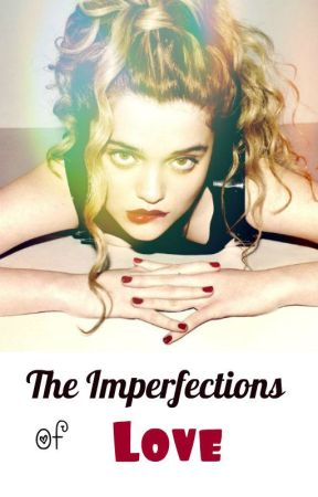 The imperfections of love by blondielauren27