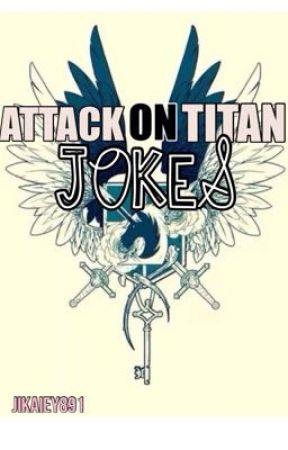   ATTACK ON TITAN JOKES   by buncha-evs