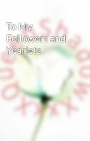 To My Followers and Yearlets by xXQueenShadowXx