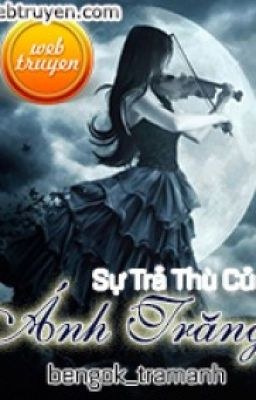 Đọc truyện Sự trả thù của ánh trăng_bengok-tramanh