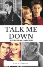 Talk Me Down // Spider-Man (BOOK 2) by LondonaLozzy
