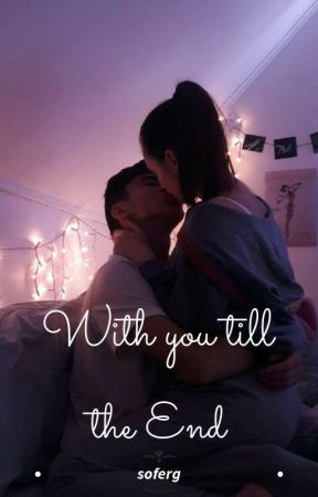 """""""With you till the end""""  by soferg"""