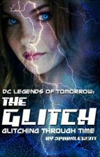 DC Legends of Tomorrow: The Glitch: Glitching Through Time by sparkle123tt