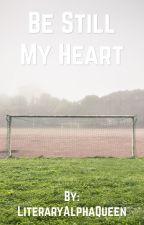 Be Still My Heart by LiteraryAlphaQueen