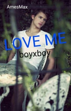Love Me boyxboy (EDITING) by AmesMax