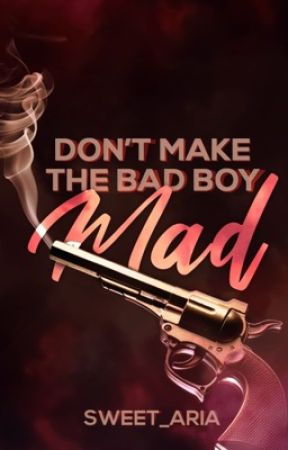 Don't Make The Bad Boy Mad by sweet_aria