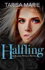 Halfling (Black Petals #1) by tarisamarie1