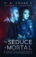 To Seduce a Mortal  18+✔ by SerenityR0se