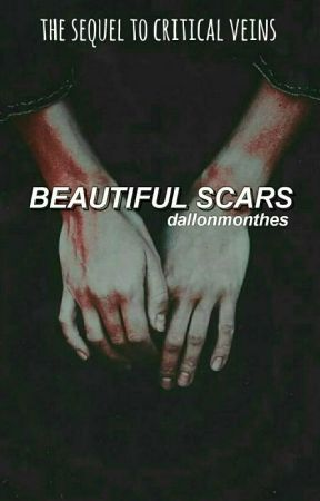 beautiful scars || peterick || sequel to critical veins [DISCONTINUED/NONCANON] by dallonmonthes