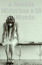 A Menina Misteriosa e Sô No Mundo  by MirianaLucimarMartin