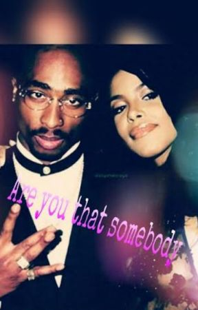Are you that somebody? by Aaliyahbiggestfan