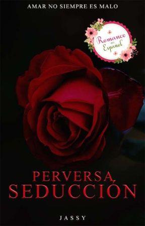 Perversa Seducción ® (21+) (En Edición) by corazondhielo31