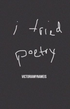 I Tried Poetry by VictoriaMyNameIs