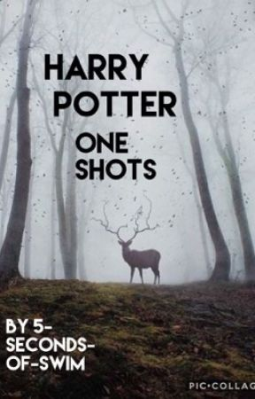 Harry Potter one shots (On Hold) by 5-Seconds-OF-Swim