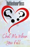 CHAT ME WHEN YOU FALL (COMPLETED) cover