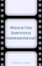 WOULD YOU SURVIVE... a horror movie? by Young_is_Free