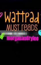 Wattpad Must Reads by morganandrylee