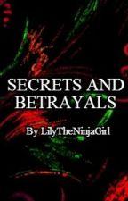 Secrets and Betrayals by LilyTheNinjaGirl