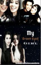 My Brown Eyed Girl (camren) by camrenlolocamzlove