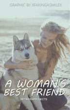 A Woman's Best Friend by BetweenProjects
