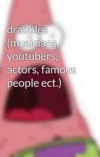 drabbles (musicians, youtubers, actors, famous people ect.) by Raeice
