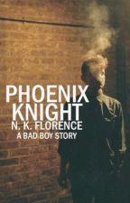Phoenix Knight [A Bad Boy Story] - Editing by nkf350