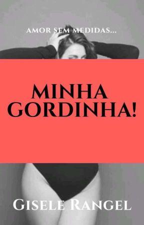 Minha Gordinha! (A VENDA na Amazon, Capítulos Em Degustação.) by GiseleCostta