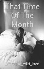 That Time Of The Month by young_wild_love