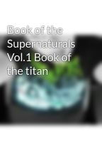 Book of the Supernaturals Vol.1 Book of the titan by KatieHarding895