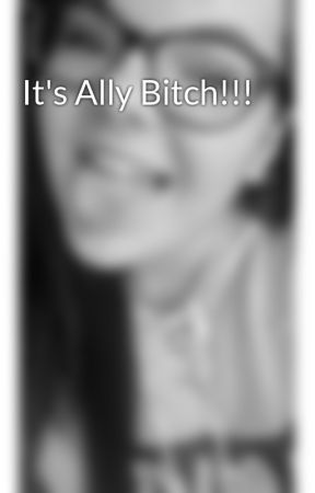 It's Ally Bitch!!! by antislvts