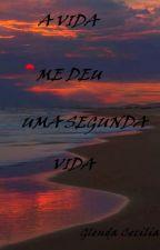 A vida me deu uma segunda vida by GlendaCecilia