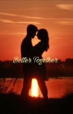 Better Together (Sequel to My Brother + A Roommate) by MickyRH