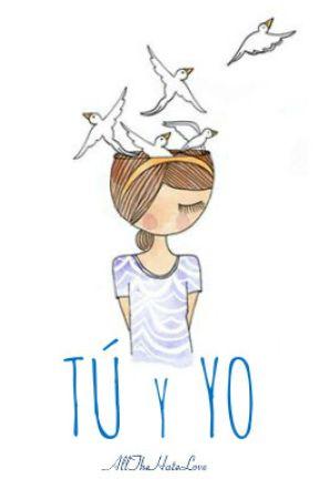 Tú y yo «TERMINADA» by AllTheHateLove
