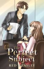 The Perfect Subject (Published Under Lifebooks) by LittleRedYasha