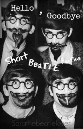 Hello, Goodbye (Short Beatle Fanfics) by Sarathebeatlelover