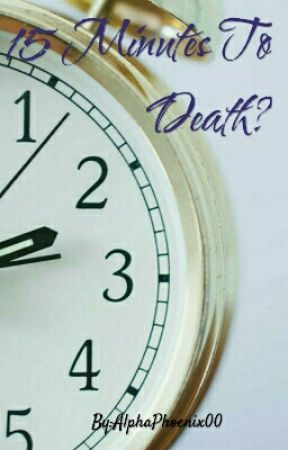 15 Minutes To Death? by AlphaPhoenix00