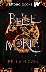 Belle Morte (Book 1, the Belle Morte Series) by Bella_Higgin