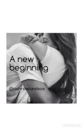 A new beginning  by ashrowlandxox
