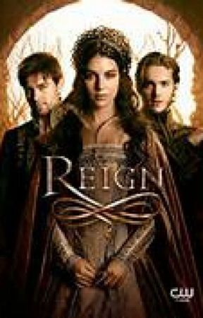 Reign Fanfiction by FANOFEVERYTHINGCOOL