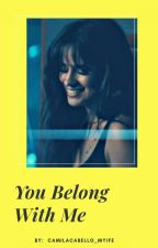 You Belong With Me (Camila/you) by CamilaCabello_MyLife