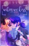 When We Kiss {MariChat Fan-Fic} cover