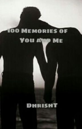 100 Memories Of You And Me ✔ by DhrishT