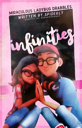 Infinities → Miraculous Drabbles by spiderly