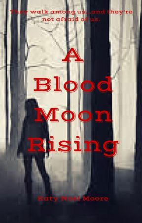 A Blood Moon Rising by K_Moore13