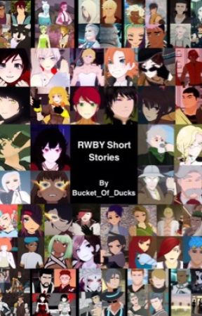 RWBY Short Stories by Bucket_Of_Ducks